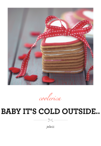 Baby it's cold outside..
